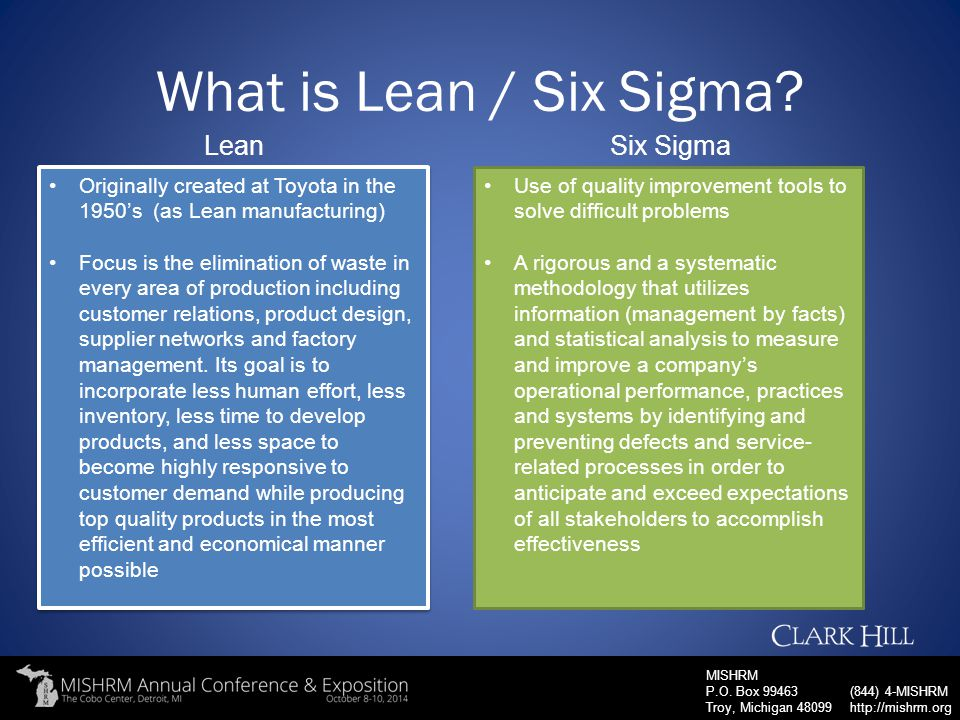 MISHRM P.O. Box 99463 Troy, Michigan 48099 (844) 4-MISHRM http://mishrm.org What is Lean / Six Sigma? Originally created at Toyota in the 1950's (as L
