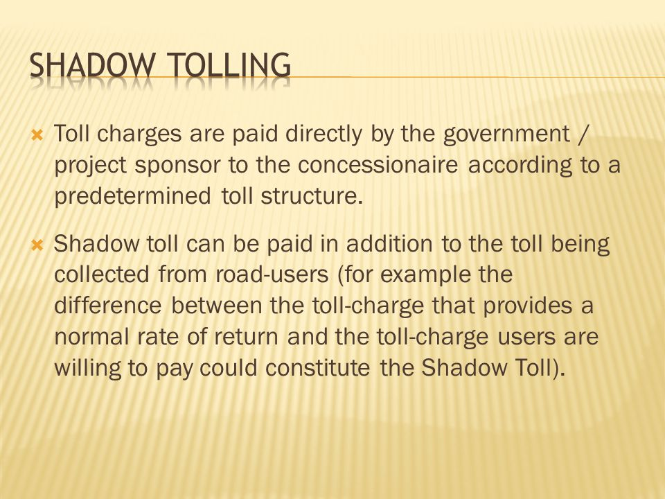  Toll charges are paid directly by the government / project sponsor to the concessionaire according to a predetermined toll structure.