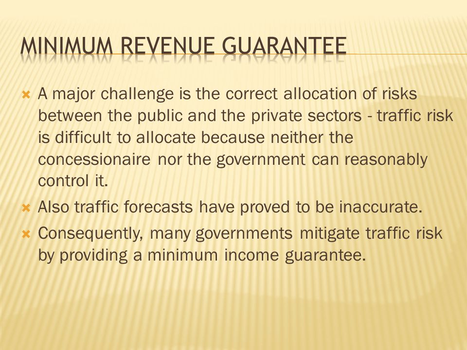  A major challenge is the correct allocation of risks between the public and the private sectors - traffic risk is difficult to allocate because neither the concessionaire nor the government can reasonably control it.