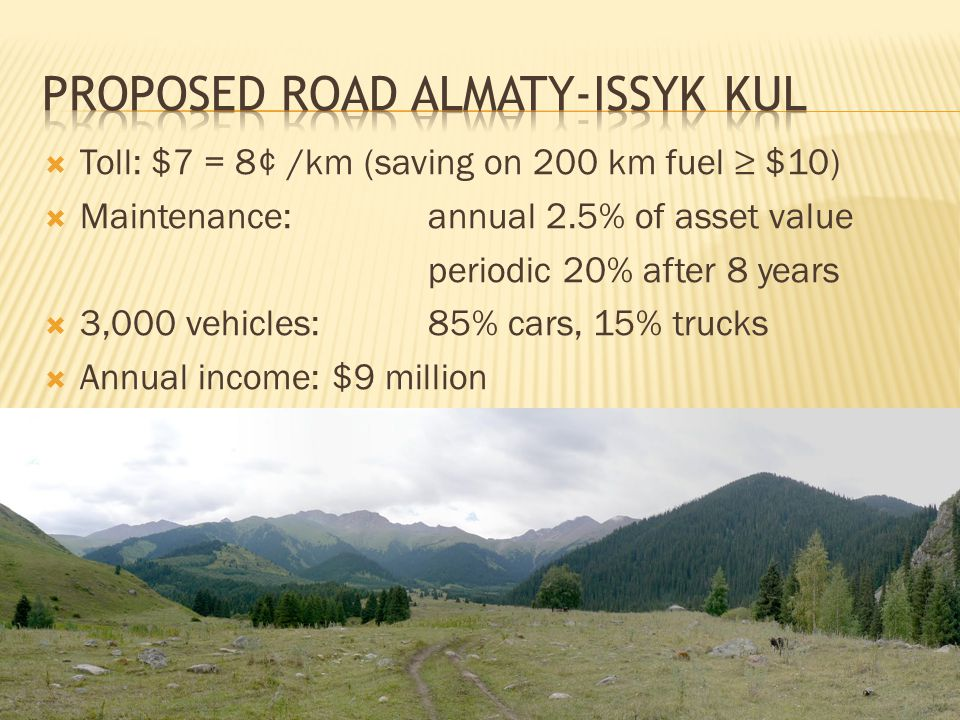  Toll: $7 = 8¢ /km (saving on 200 km fuel ≥ $10)  Maintenance: annual 2.5% of asset value periodic 20% after 8 years  3,000 vehicles:85% cars, 15% trucks  Annual income:$9 million