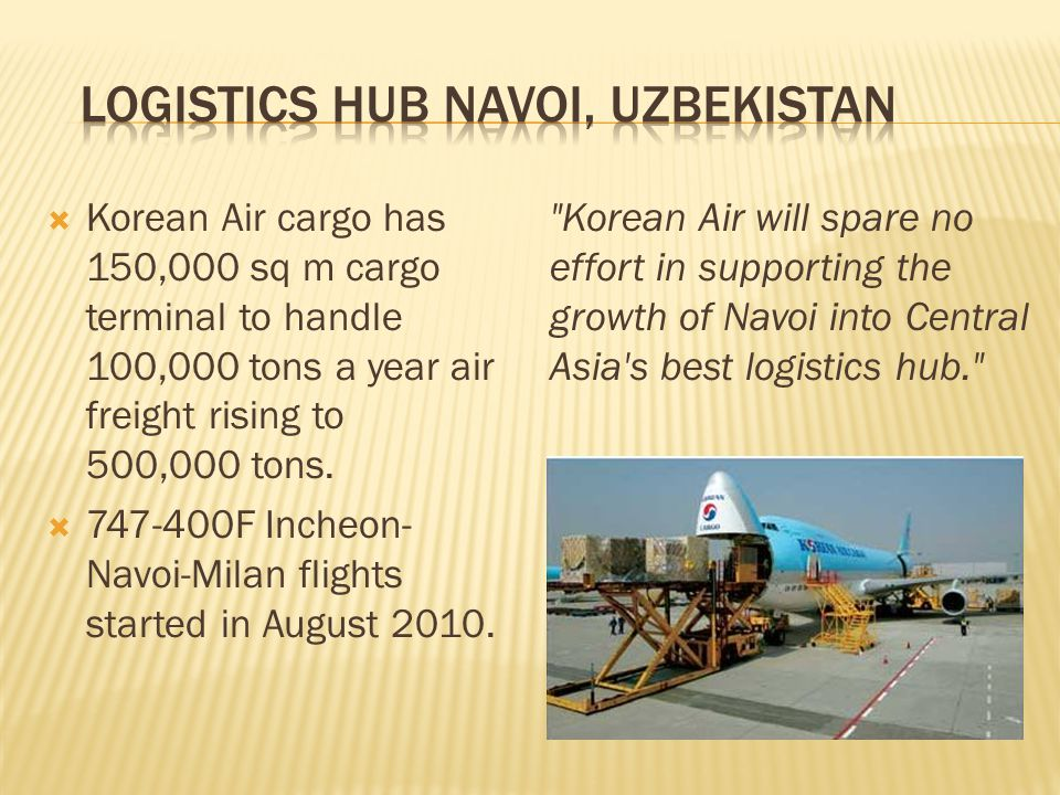  Korean Air cargo has 150,000 sq m cargo terminal to handle 100,000 tons a year air freight rising to 500,000 tons.