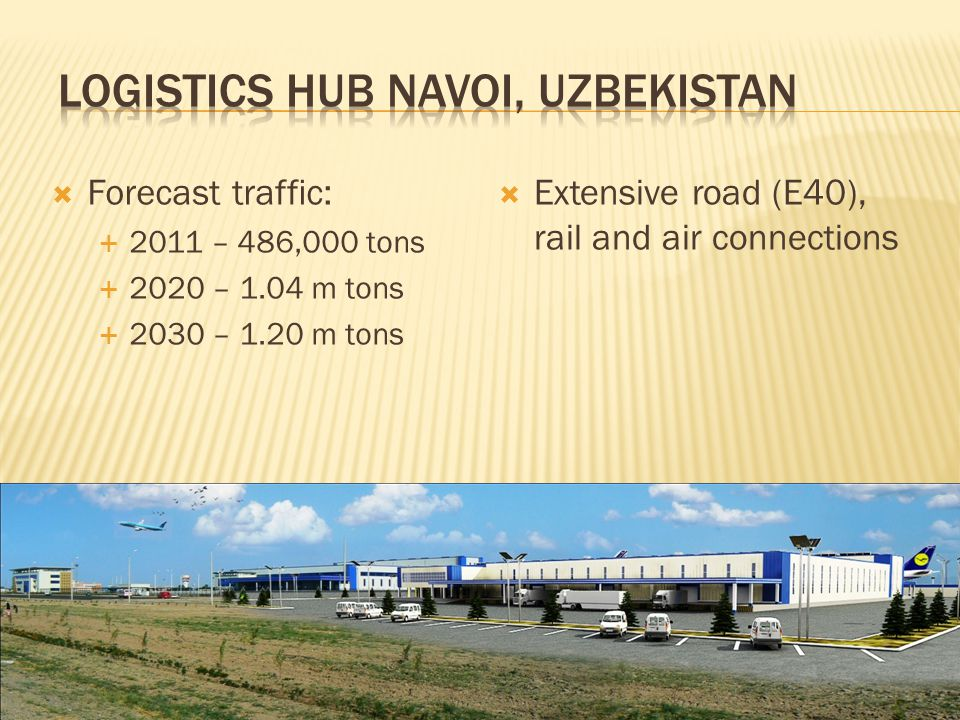  Forecast traffic:  2011 – 486,000 tons  2020 – 1.04 m tons  2030 – 1.20 m tons  Extensive road (E40), rail and air connections