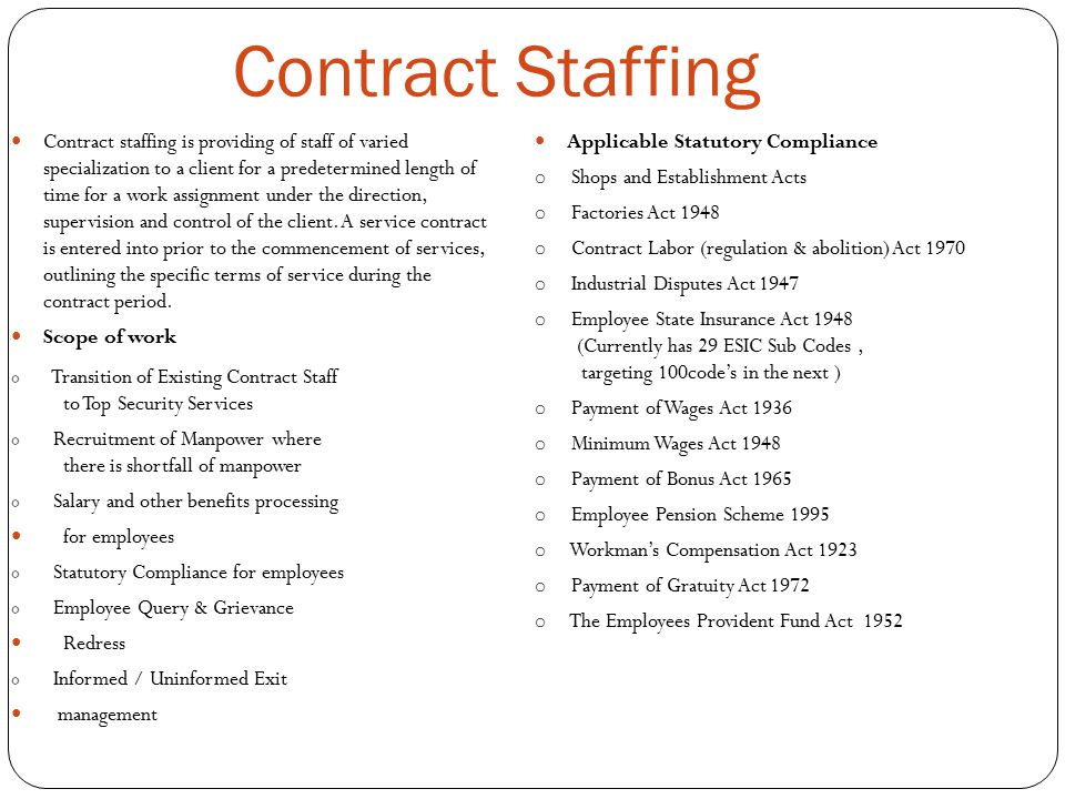 Contract Staffing Contract staffing is providing of staff of varied specialization to a client for a predetermined length of time for a work assignment under the direction, supervision and control of the client.