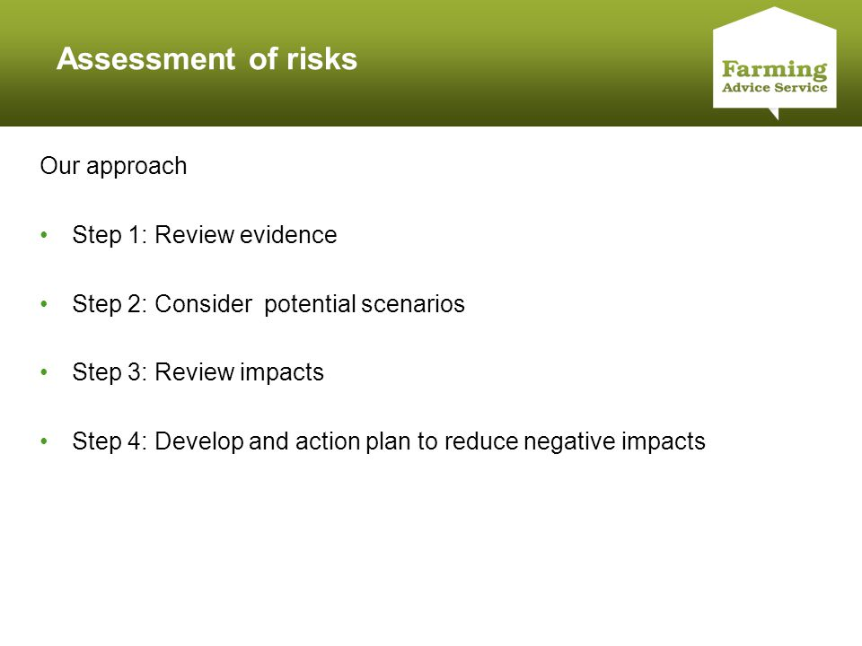 Click to edit Master title style Assessment of risks Our approach Step 1: Review evidence Step 2: Consider potential scenarios Step 3: Review impacts Step 4: Develop and action plan to reduce negative impacts