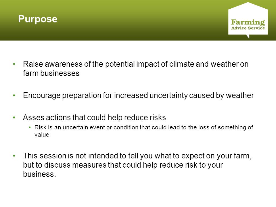 Click to edit Master title style Purpose Raise awareness of the potential impact of climate and weather on farm businesses Encourage preparation for i