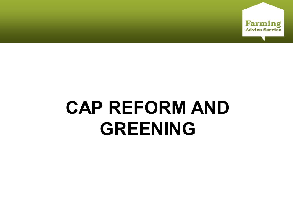 Click to edit Master title style CAP REFORM AND GREENING