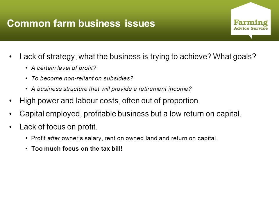 Click to edit Master title style Common farm business issues Lack of strategy, what the business is trying to achieve.