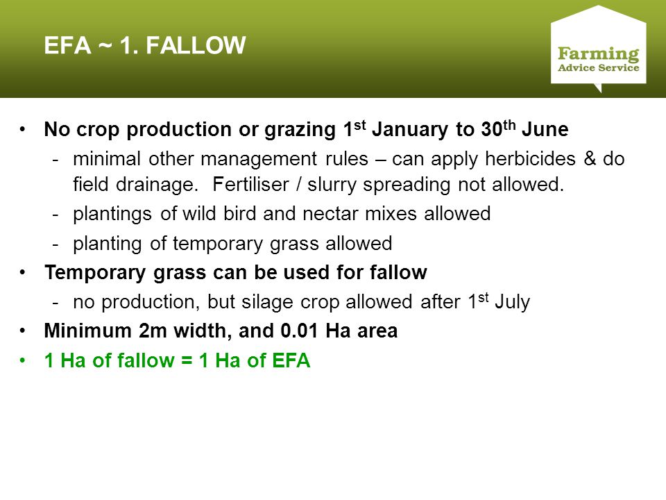 Click to edit Master title style EFA ~ 1. FALLOW No crop production or grazing 1 st January to 30 th June -minimal other management rules – can apply