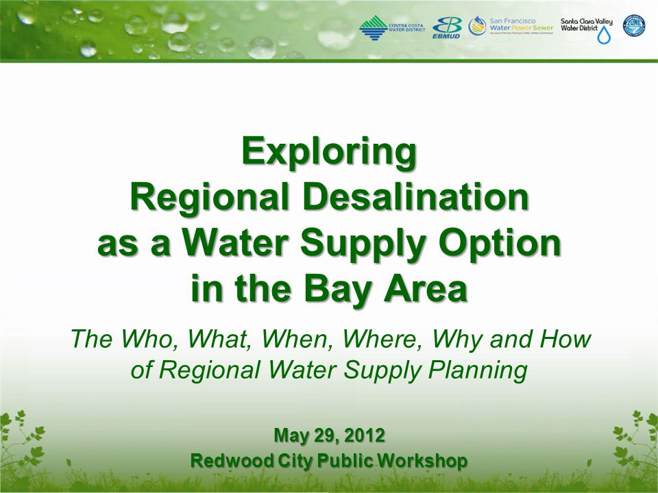 Exploring Regional Desalination as a Water Supply Option in the Bay Area The Who, What, When, Where, Why and How of Regional Water Supply Planning May