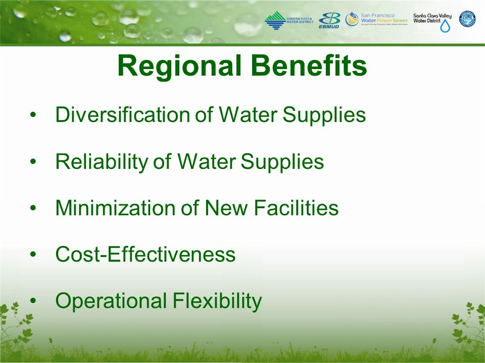 Regional Benefits Diversification of Water Supplies Reliability of Water Supplies Minimization of New Facilities Cost-Effectiveness Operational Flexibility