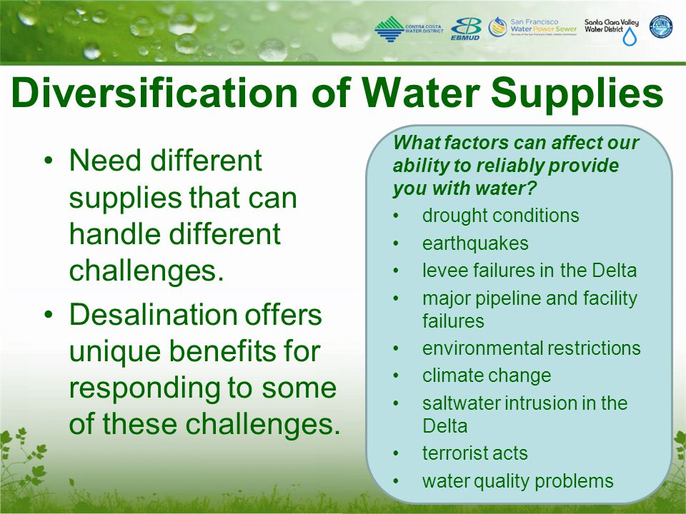 Diversification of Water Supplies Need different supplies that can handle different challenges. Desalination offers unique benefits for responding to