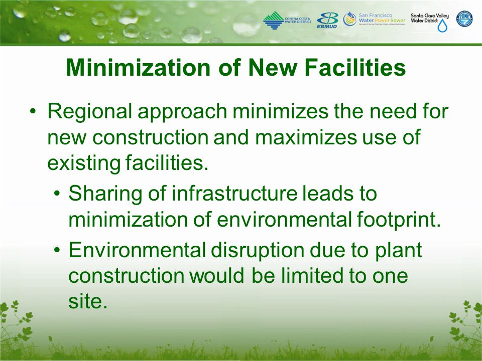 Minimization of New Facilities Regional approach minimizes the need for new construction and maximizes use of existing facilities. Sharing of infrastr