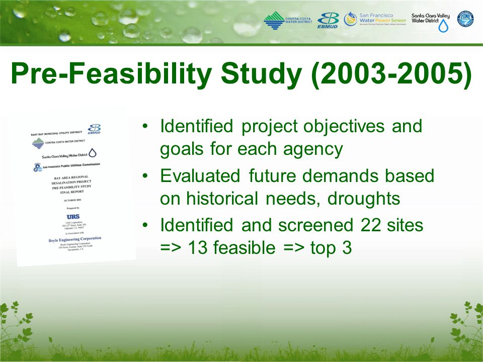 Pre-Feasibility Study (2003-2005) Identified project objectives and goals for each agency Evaluated future demands based on historical needs, droughts Identified and screened 22 sites => 13 feasible => top 3