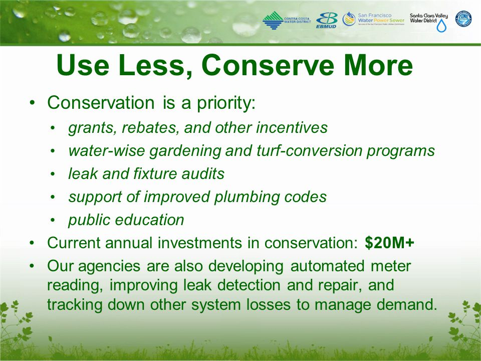 Use Less, Conserve More Conservation is a priority: grants, rebates, and other incentives water-wise gardening and turf-conversion programs leak and f