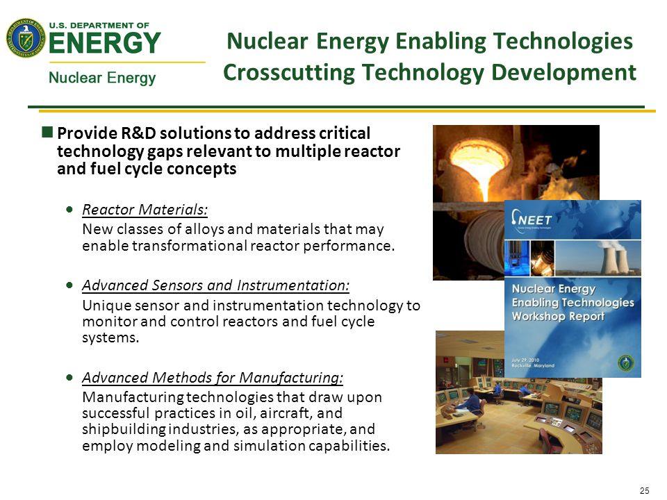 25 Nuclear Energy Enabling Technologies Crosscutting Technology Development Provide R&D solutions to address critical technology gaps relevant to multiple reactor and fuel cycle concepts  Reactor Materials: New classes of alloys and materials that may enable transformational reactor performance.
