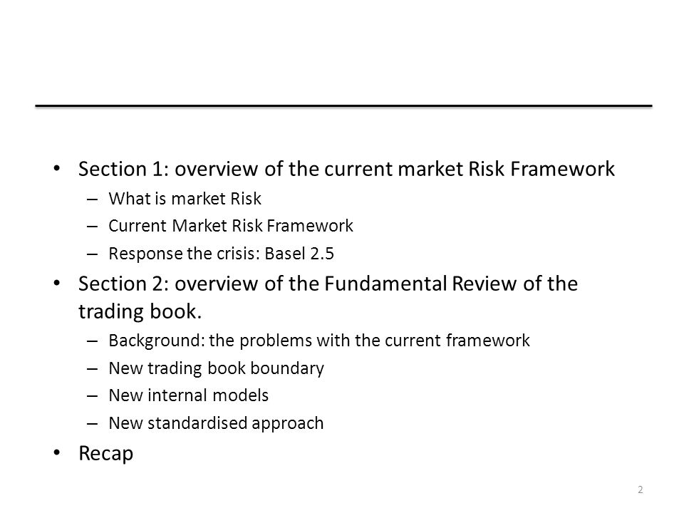 2 Section 1: overview of the current market Risk Framework – What is market Risk – Current Market Risk Framework – Response the crisis: Basel 2.5 Sect