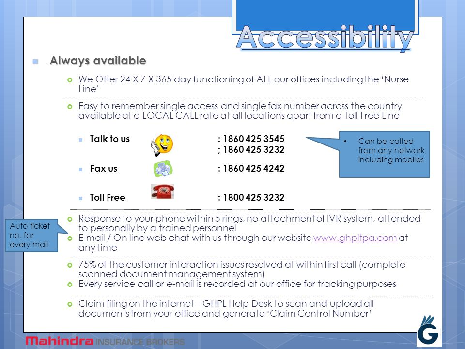 Always available Always available  We Offer 24 X 7 X 365 day functioning of ALL our offices including the 'Nurse Line'  Easy to remember single acce