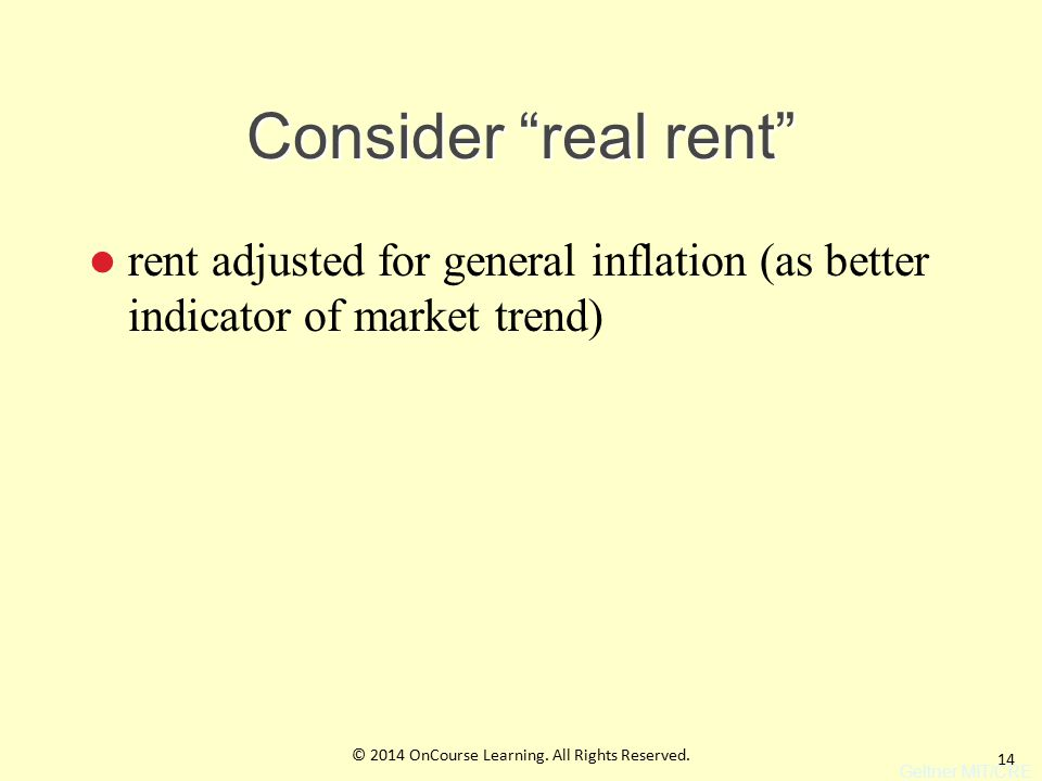 14 Consider real rent rent adjusted for general inflation (as better indicator of market trend) Geltner MIT/CRE © 2014 OnCourse Learning.