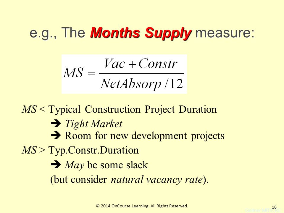 18 e.g., The Months Supply measure: MS < Typical Construction Project Duration  Tight Market  Room for new development projects MS > Typ.Constr.Duration  May be some slack (but consider natural vacancy rate).