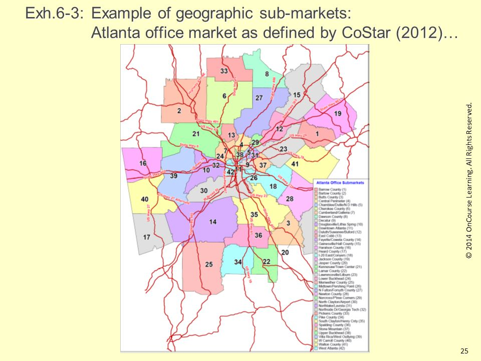 Exh.6-3:Example of geographic sub-markets: Atlanta office market as defined by CoStar (2012)… 25 © 2014 OnCourse Learning.