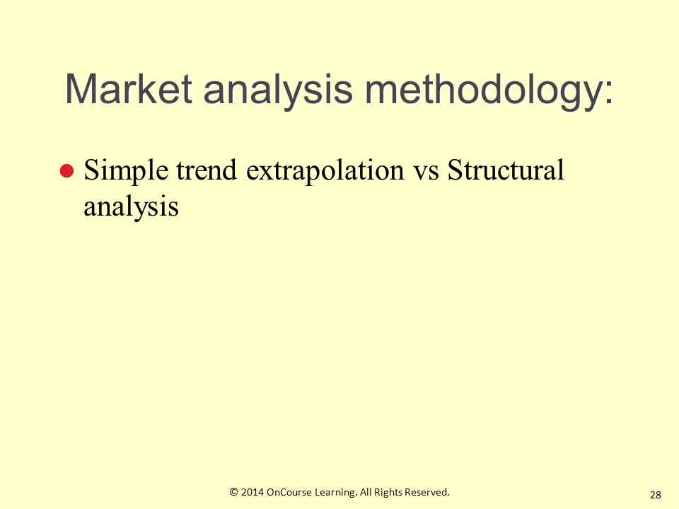 Market analysis methodology: Simple trend extrapolation vs Structural analysis 28 © 2014 OnCourse Learning.