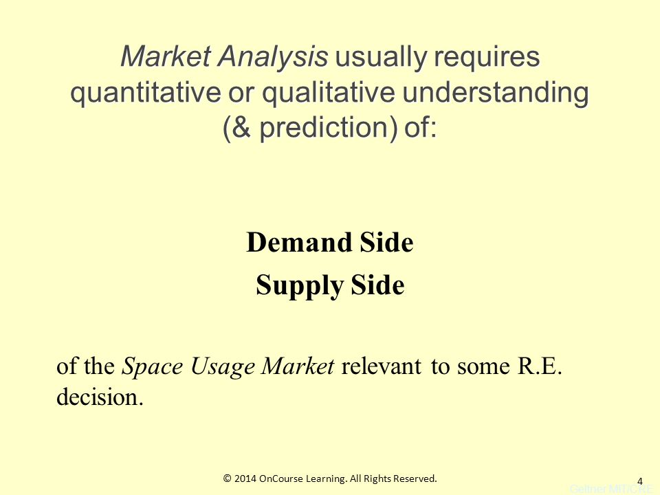 4 Market Analysis usually requires quantitative or qualitative understanding (& prediction) of: Demand Side Supply Side of the Space Usage Market relevant to some R.E.