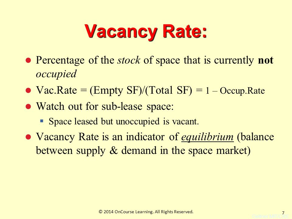 7 Vacancy Rate: Percentage of the stock of space that is currently not occupied Vac.Rate = (Empty SF)/(Total SF) = 1 – Occup.Rate Watch out for sub-lease space:  Space leased but unoccupied is vacant.