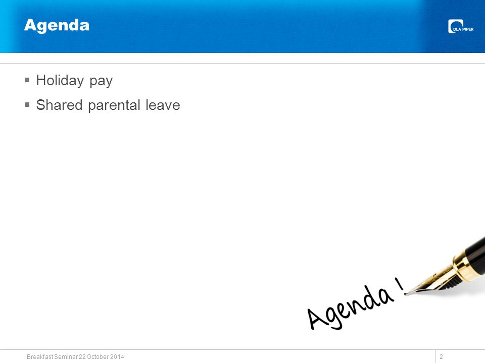 Agenda  Holiday pay  Shared parental leave Breakfast Seminar 22 October 2014 2