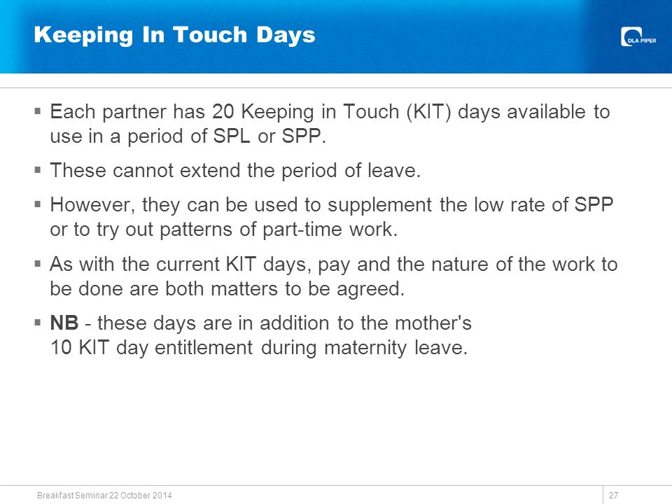 Keeping In Touch Days  Each partner has 20 Keeping in Touch (KIT) days available to use in a period of SPL or SPP.