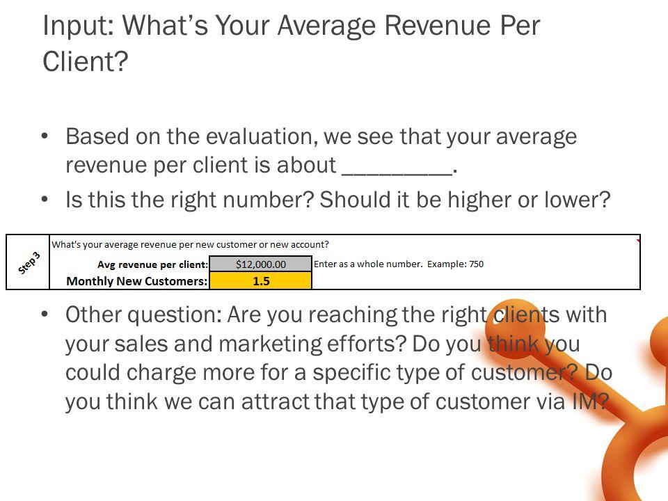 Input: What's Your Average Revenue Per Client.