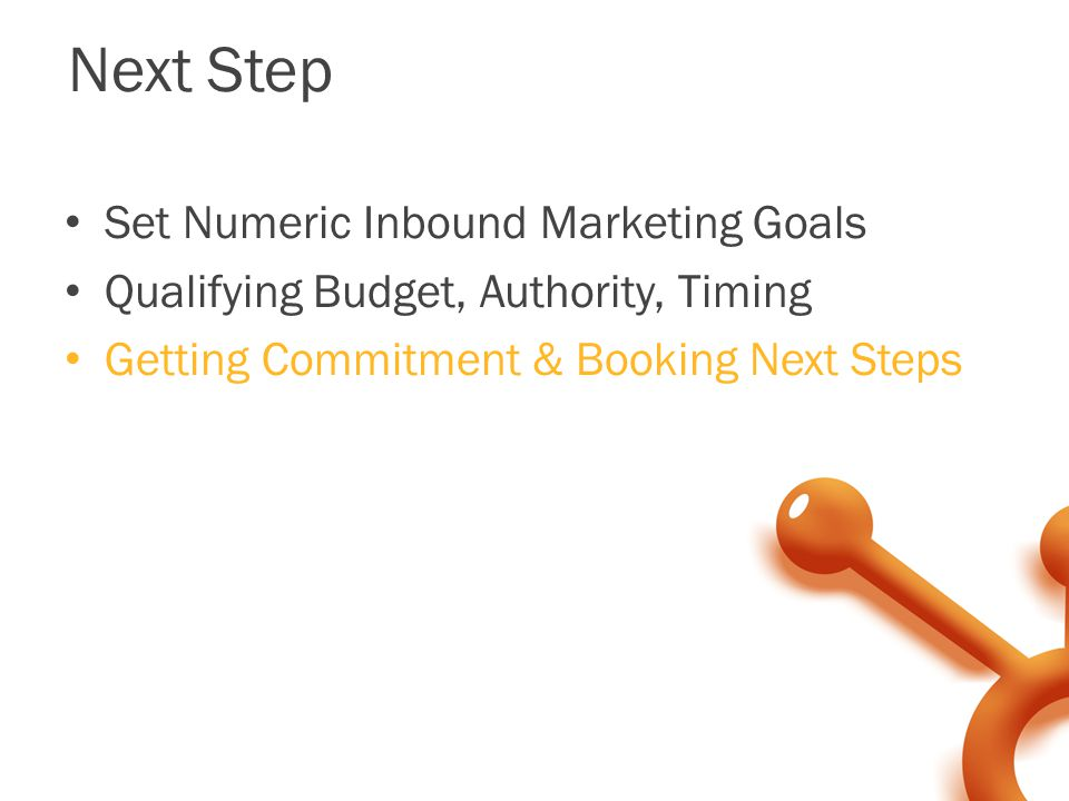Next Step Set Numeric Inbound Marketing Goals Qualifying Budget, Authority, Timing Getting Commitment & Booking Next Steps