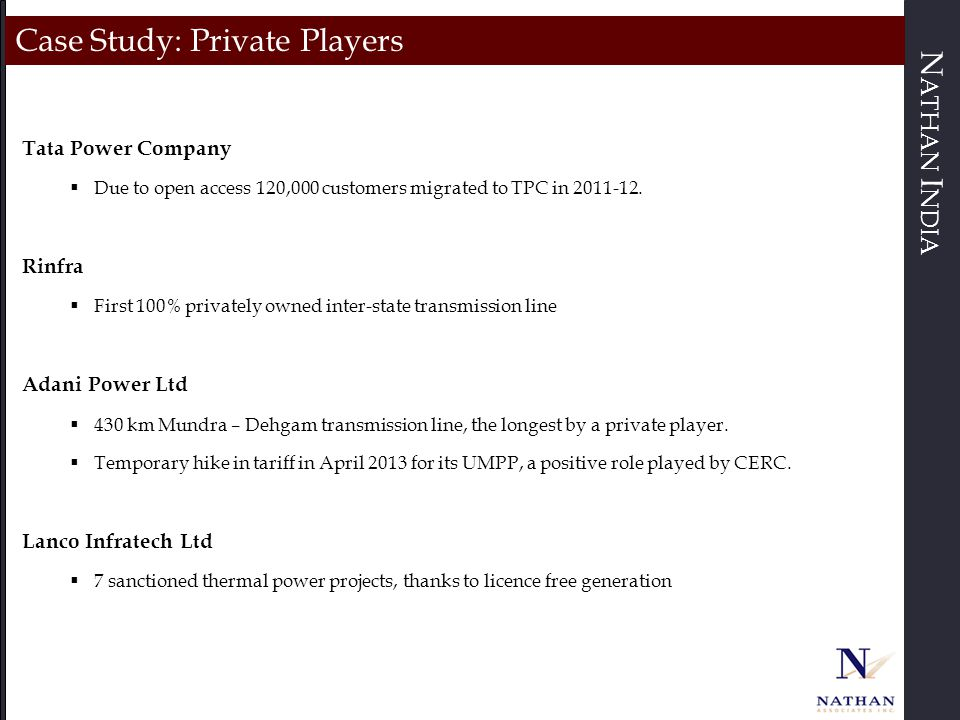 N ATHAN I NDIA Case Study: Private Players Tata Power Company  Due to open access 120,000 customers migrated to TPC in 2011-12. Rinfra  First 100% p