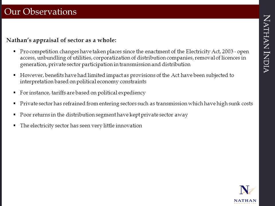 N ATHAN I NDIA Our Observations Nathan's appraisal of sector as a whole:  Pro competition changes have taken places since the enactment of the Electr