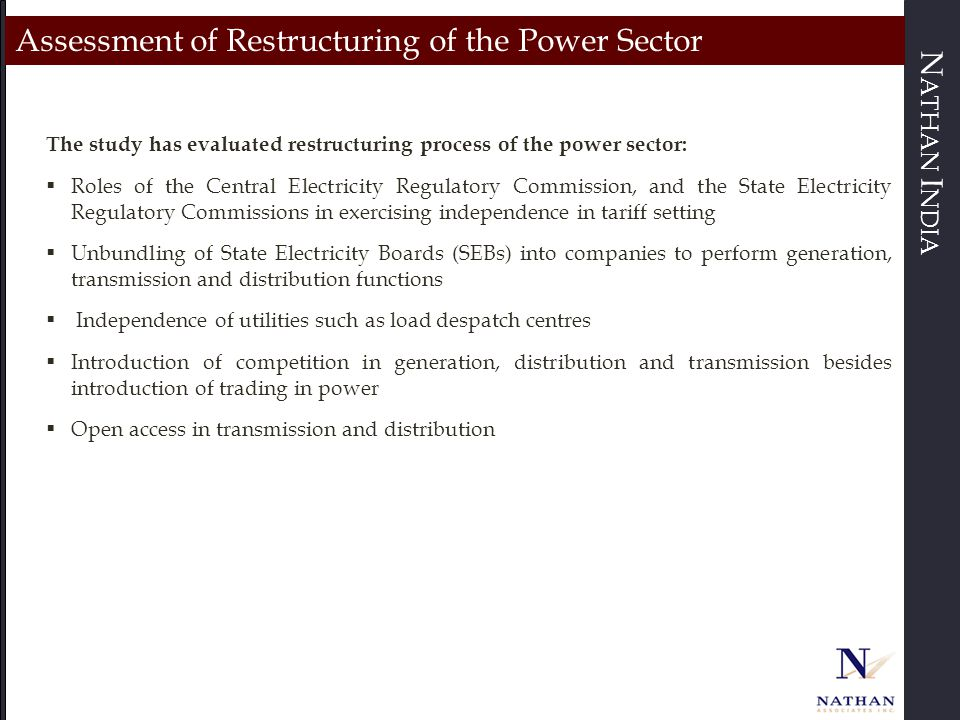 N ATHAN I NDIA Assessment of Restructuring of the Power Sector The study has evaluated restructuring process of the power sector:  Roles of the Centr