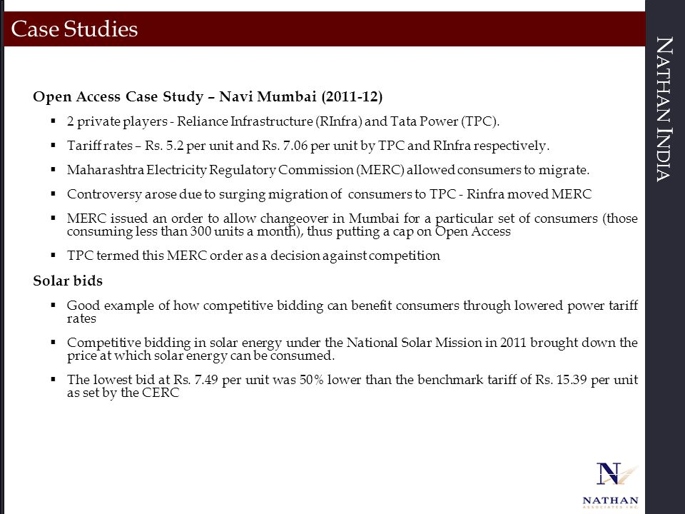 N ATHAN I NDIA Case Studies Open Access Case Study – Navi Mumbai (2011-12)  2 private players - Reliance Infrastructure (RInfra) and Tata Power (TPC).