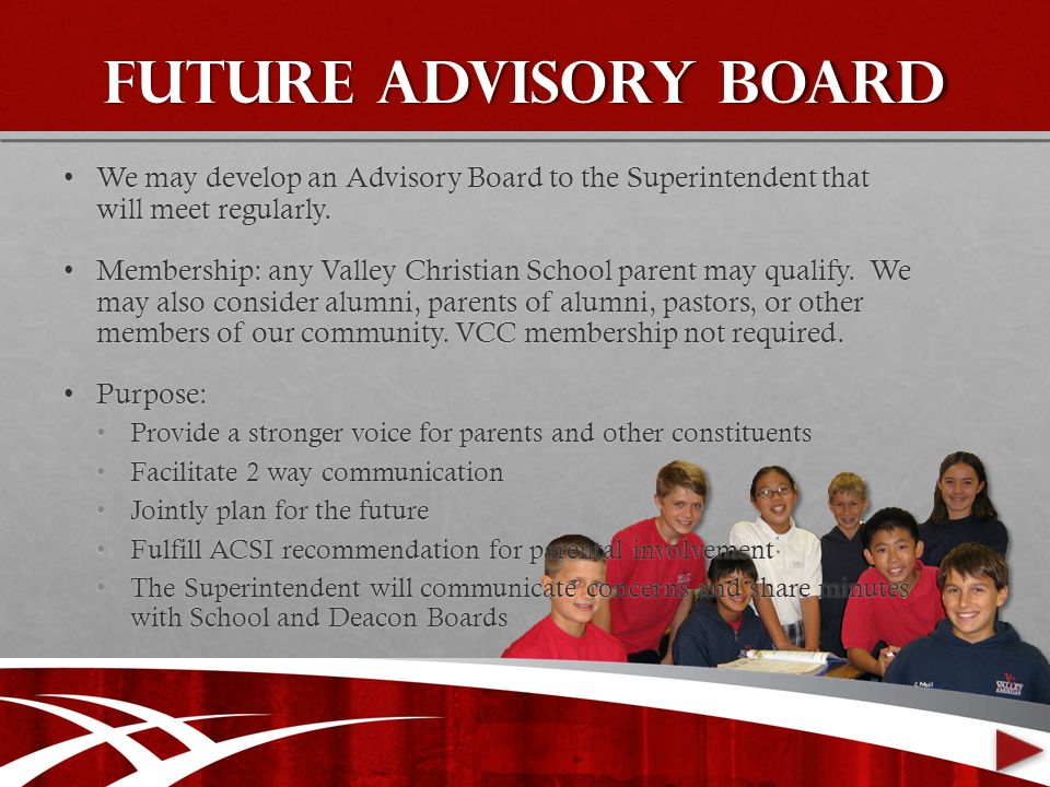 Future Advisory board We may develop an Advisory Board to the Superintendent that will meet regularly.We may develop an Advisory Board to the Superintendent that will meet regularly.