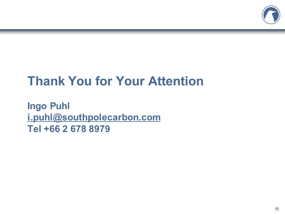 15 Thank You for Your Attention Ingo Puhl i.puhl@southpolecarbon.com Tel +66 2 678 8979 i.puhl@southpolecarbon.com