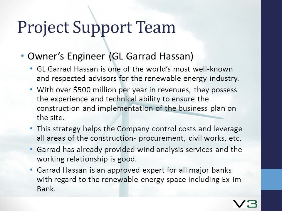 Project Support Team Owner's Engineer (GL Garrad Hassan) GL Garrad Hassan is one of the world's most well-known and respected advisors for the renewable energy industry.