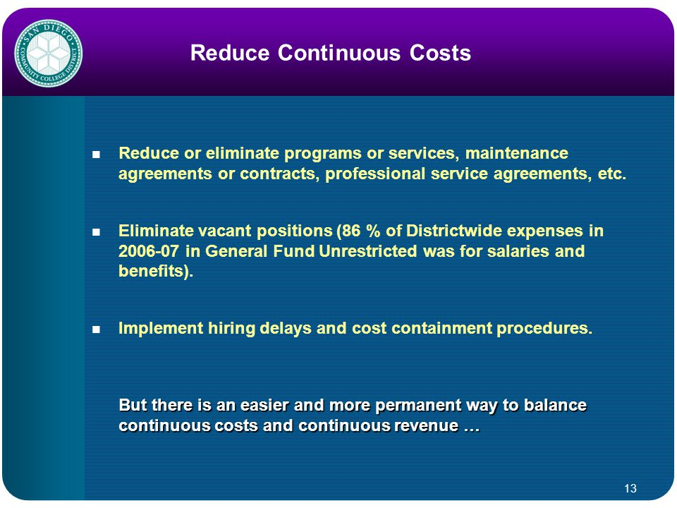 13 Reduce Continuous Costs Reduce or eliminate programs or services, maintenance agreements or contracts, professional service agreements, etc.