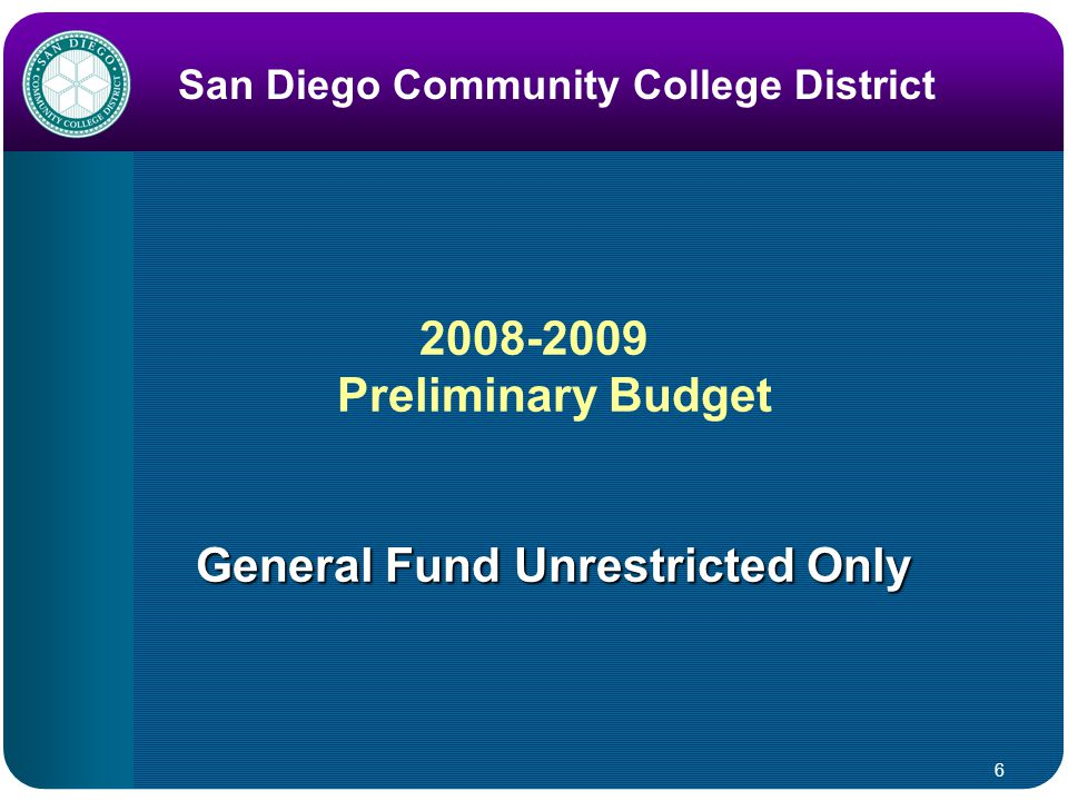 6 San Diego Community College District 2008-2009 Preliminary Budget General Fund Unrestricted Only