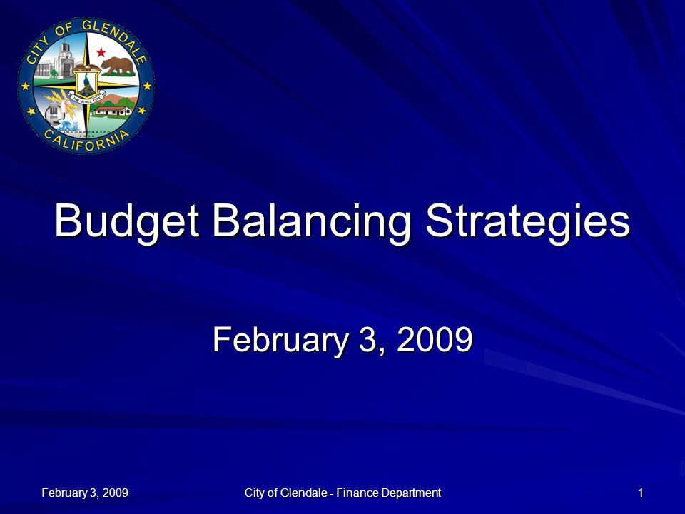 February 3, 2009 City of Glendale - Finance Department 1 Budget Balancing Strategies February 3, 2009
