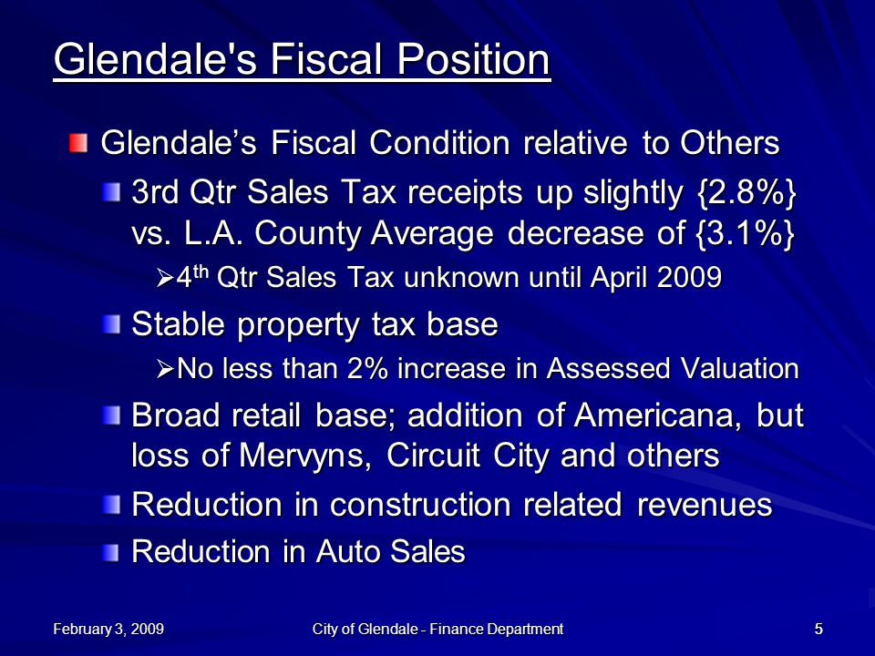 February 3, 2009 City of Glendale - Finance Department 55 Glendale s Fiscal Position Glendale's Fiscal Condition relative to Others 3rd Qtr Sales Tax receipts up slightly {2.8%} vs.