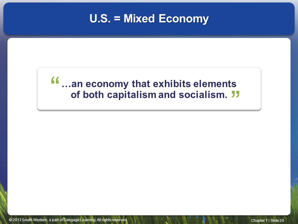 © 2013 South-Western, a part of Cengage Learning. All rights reserved. Chapter 1 | Slide 20 …an economy that exhibits elements of both capitalism and