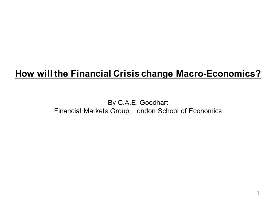1 How will the Financial Crisis change Macro-Economics.