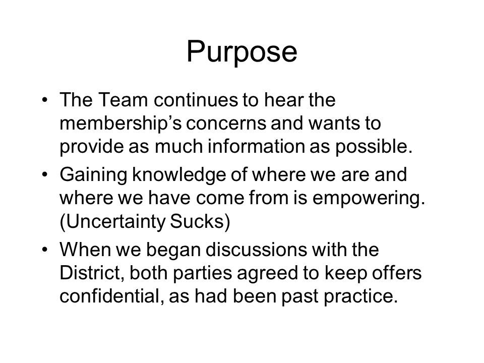 Purpose The Team continues to hear the membership's concerns and wants to provide as much information as possible.