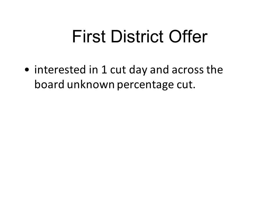 First District Offer interested in 1 cut day and across the board unknown percentage cut.