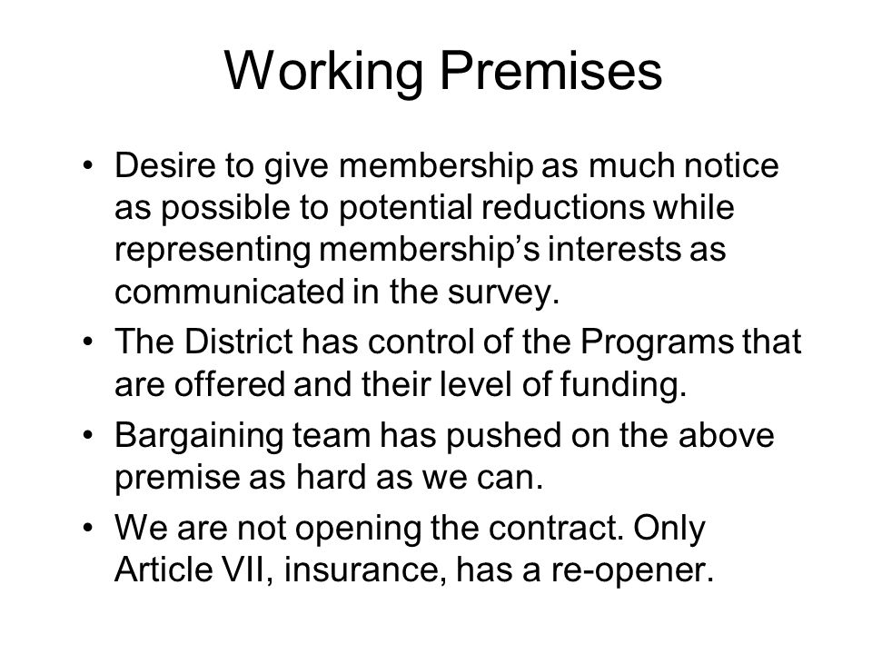Working Premises Desire to give membership as much notice as possible to potential reductions while representing membership's interests as communicated in the survey.