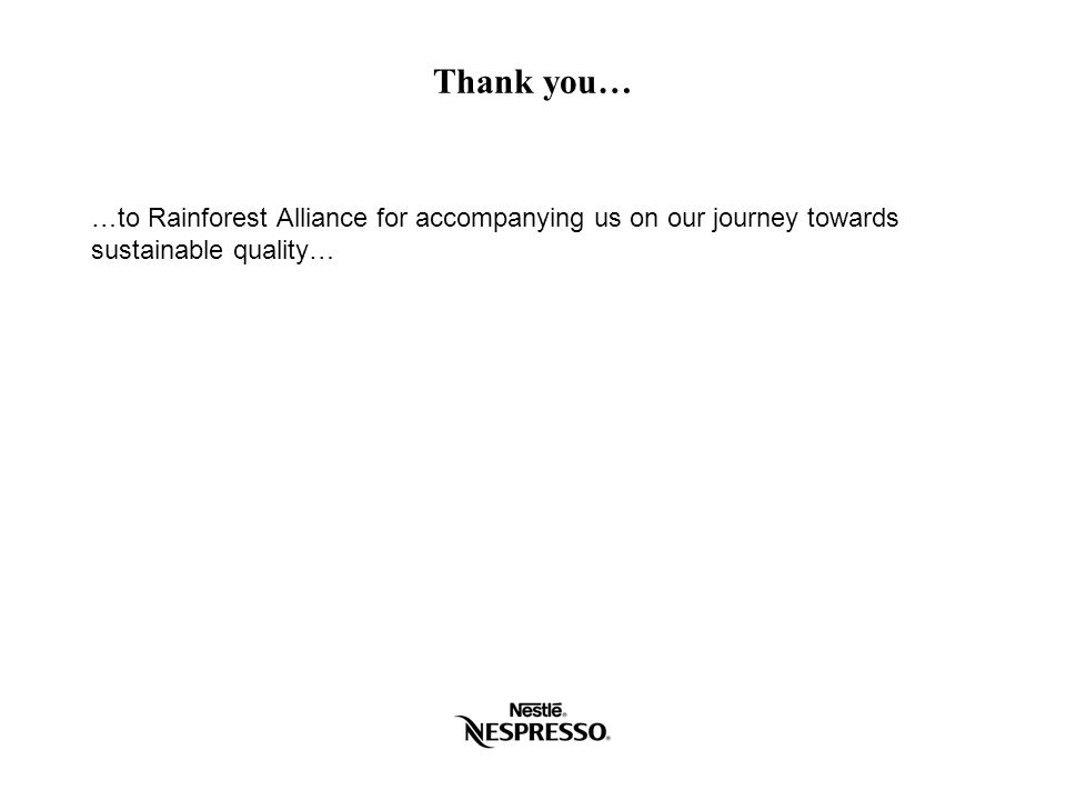 Thank you… …to Rainforest Alliance for accompanying us on our journey towards sustainable quality…