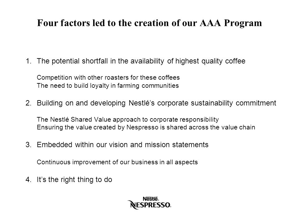 Four factors led to the creation of our AAA Program 1.The potential shortfall in the availability of highest quality coffee Competition with other roa