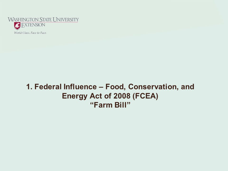 1. Federal Influence – Food, Conservation, and Energy Act of 2008 (FCEA) Farm Bill